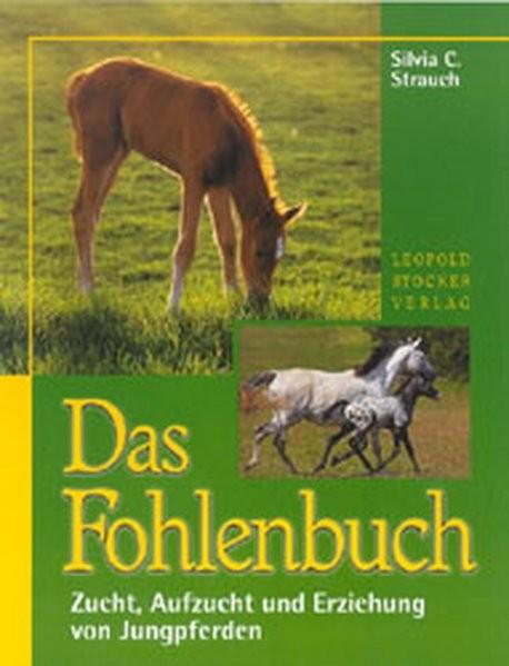Das Fohlenbuch: Zucht, Aufzucht und Erziehung von Jungpferden