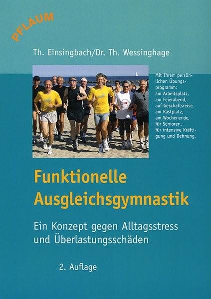 Funktionelle Ausgleichsgymnastik: Ein Konzept gegen Alltagsstress und Überlastungsschäden