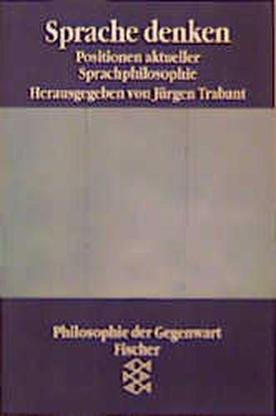 Sprache denken: Positionen aktueller Sprachphilosophie