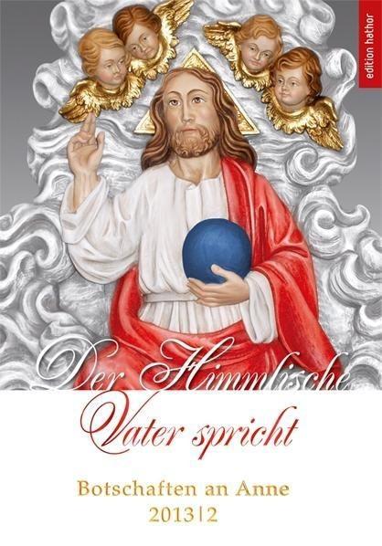 Botschaften an Anne 2013/2. Der Himmlische Vater spricht