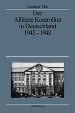 Der Alliierte Kontrollrat in Deutschland 1945 - 1948