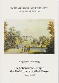 Die Lebenserinnerungen des Hofgärtners Gottlieb Bosse (1799-1885)