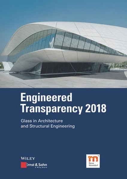 Engineered Transparency 2018: Glass in Architecture and Structural Engineering