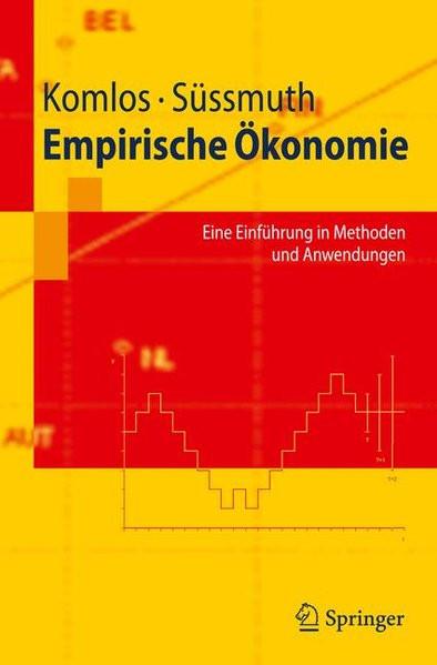 Empirische Ökonomie: Eine Einführung in Methoden und Anwendungen (Springer-Lehrbuch)