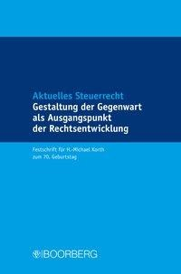 Aktuelles Steuerrecht Gestaltung der Gegenwart als Ausgangspunkt der Rechtsentwicklung