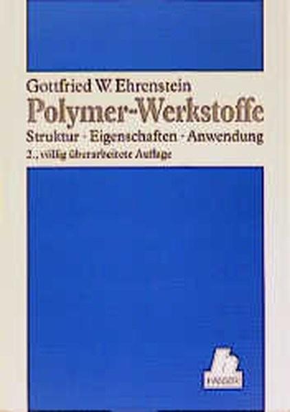 Polymer-Werkstoffe: Struktur - Eigenschaften - Anwendung