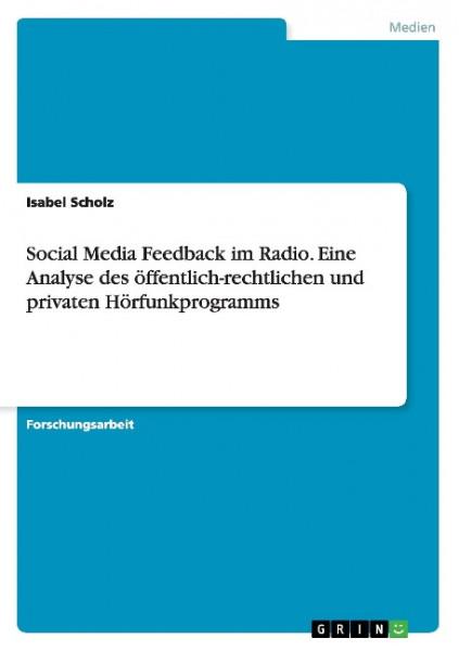 Social Media Feedback im Radio. Eine Analyse des öffentlich-rechtlichen und privaten Hörfunkprogramm