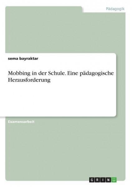 Mobbing in der Schule. Eine pädagogische Herausforderung