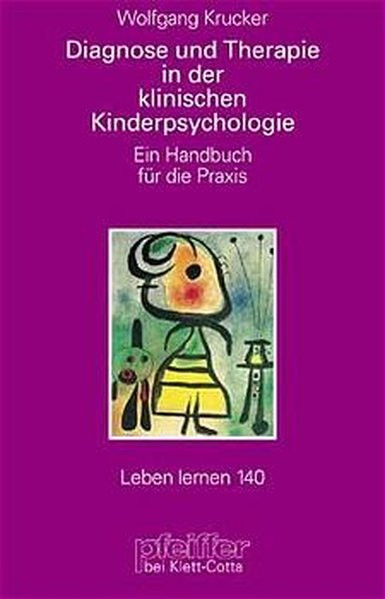 Diagnose und Therapie in der klinischen Kinderpsychologie. Ein Handbuch für die Praxis (Leben Lernen