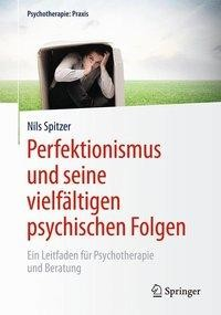 Perfektionismus und seine vielfältigen psychischen Folgen