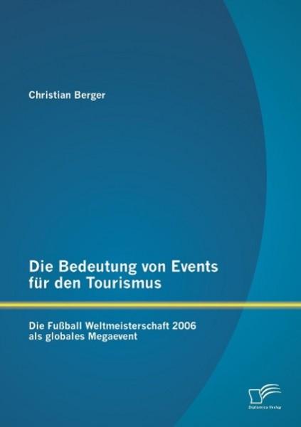 Die Bedeutung von Events für den Tourismus: Die Fußball Weltmeisterschaft 2006 als globales Megaevent
