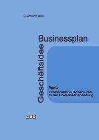 Businessplan Geschäftsidee Band X. Freiberufliche Dozenturen in der Erwachsenenbildung