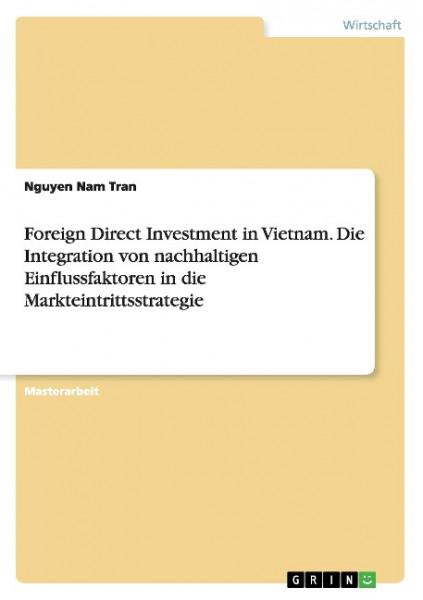 Foreign Direct Investment in Vietnam. Die Integration von nachhaltigen Einflussfaktoren in die Markt