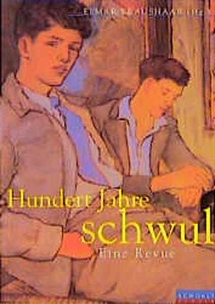 Hundert (100) Jahre schwul. Eine Revue