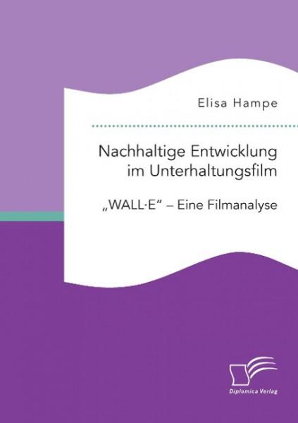 """Nachhaltige Entwicklung im Unterhaltungsfilm. """"WALL·E"""" - Eine Filmanalyse"""