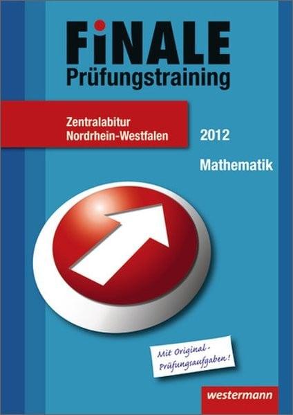 Finale - Prüfungstraining Zentralabitur Nordrhein-Westfalen: Abiturhilfe Mathematik 2012