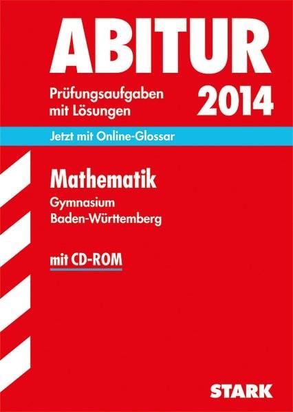 Abitur-Prüfungsaufgaben Gymnasium Baden-Württemberg. Mit Lösungen / Mathematik mit CD-ROM 2014: Jetz