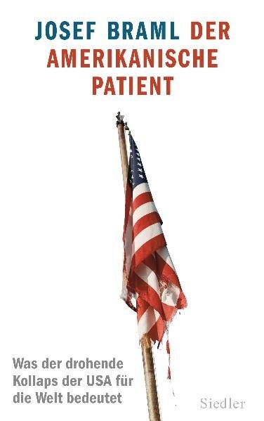 Der amerikanische Patient: Was der drohende Kollaps der USA für die Welt bedeutet