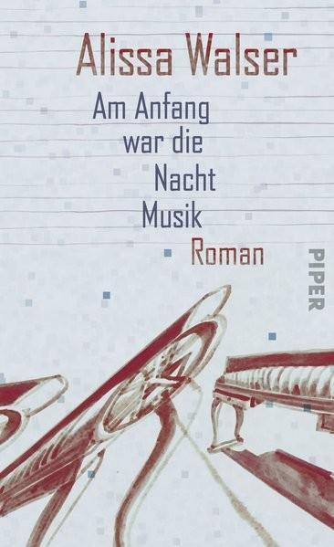 Am Anfang war die Nacht Musik: Roman