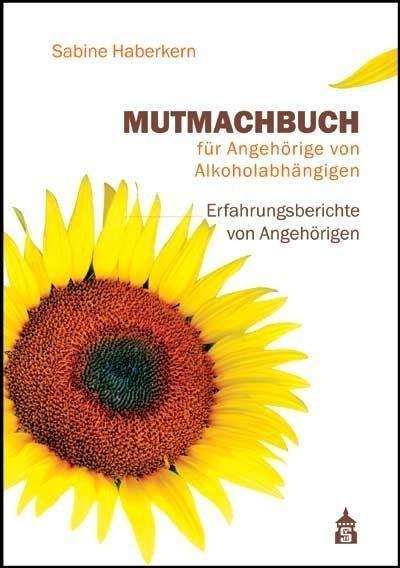 Mutmachbuch für Angehörige von Alkoholabhängigen