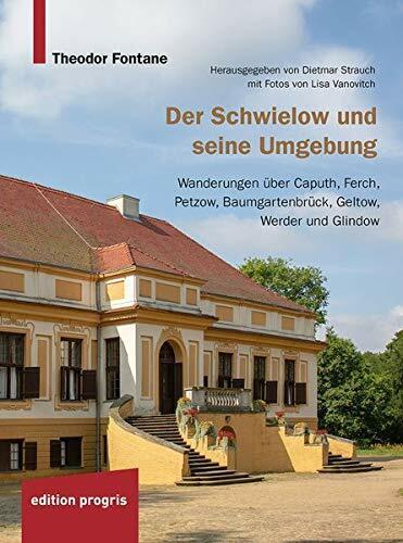 Der Schwielow und seine Umgebung: Wanderungen über Caputh, Ferch, Petzow, Baumgartenbrück, Geltow, W
