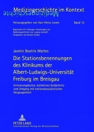 Die Stationsbenennungen des Klinikums der Albert-Ludwigs-Universitt Freiburg im Breisgau - Mattes, Jasmin Beatrix