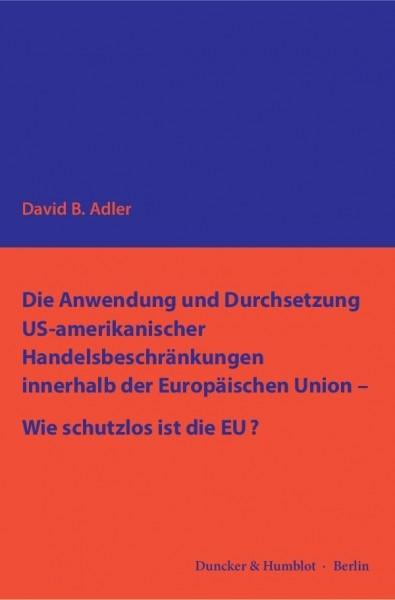 Die Anwendung und Durchsetzung US-amerikanischer Handelsbeschränkungen innerhalb der Europäischen Union - Wie schutzlos ist die EU?