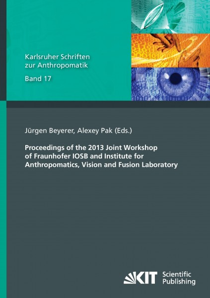 Proceedings of the 2013 Joint Workshop of Fraunhofer IOSB and Institute for Anthropomatics, Vision and Fusion Laboratory