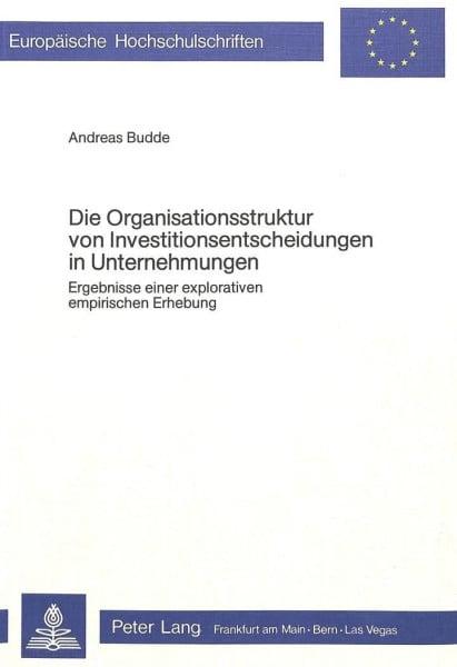Die Organisationsstruktur von Investitionsentscheidungen in Unternehmungen