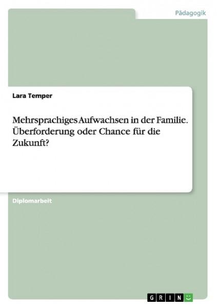 Mehrsprachiges Aufwachsen in der Familie. Überforderung oder Chance für die Zukunft?