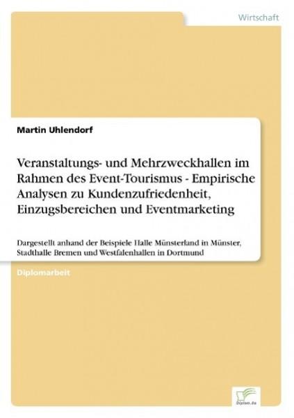Veranstaltungs- und Mehrzweckhallen im Rahmen des Event-Tourismus - Empirische Analysen zu Kundenzufriedenheit, Einzugsbereichen und Eventmarketing