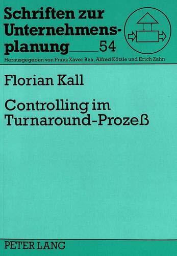 Controlling im Turnaround-Prozeß: Theoretischer Bezugsrahmen, empirische Fundierung und handlungsori