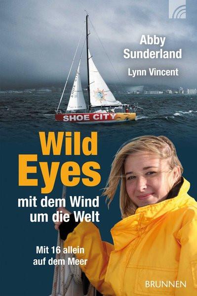Wild Eyes - mit dem Wind um die Welt: Mit 16 allein auf dem Meer