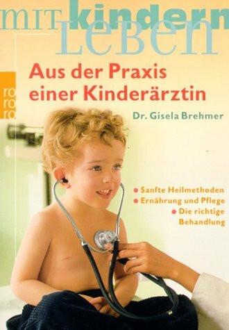 Aus der Praxis einer Kinderärztin: Sanfte Heilmethoden - Ernährung und Pflege - Die richtige Behandl