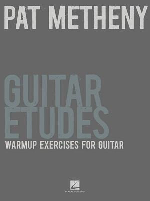 Pat Metheny Guitar Etudes: Warmup Exercises for Guitar