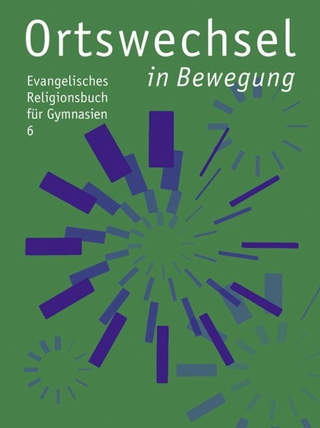 Ortswechsel 6 - in Bewegung: Evangelisches Religionsbuch für Gymnasien - Ausgabe Bayern