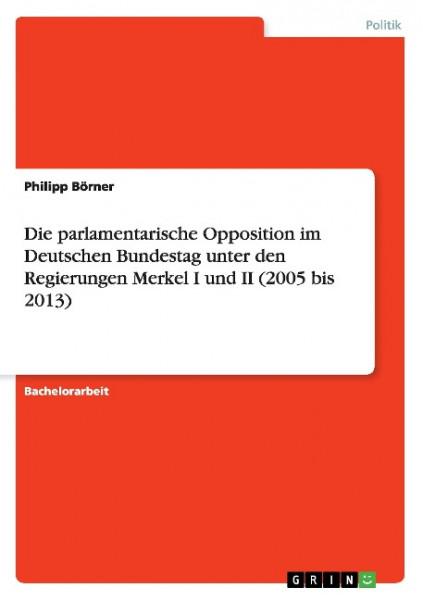Die parlamentarische Opposition im Deutschen Bundestag unter den Regierungen Merkel I und II (2005 b