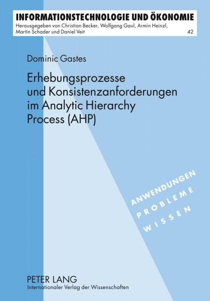 Erhebungsprozesse und Konsistenzanforderungen im Analytic Hierarchy Process (AHP)