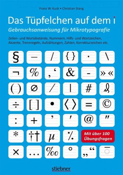 Das Tüpfelchen auf dem i - Gebrauchsanweisung für Mikrotypografie: Zeilen- und Wortabstände, Nummern, Hilfs- und Wortzeichen, Akzente, Trennregeln, Aufzählungen, Zahlen, Korrekturzeichen etc.