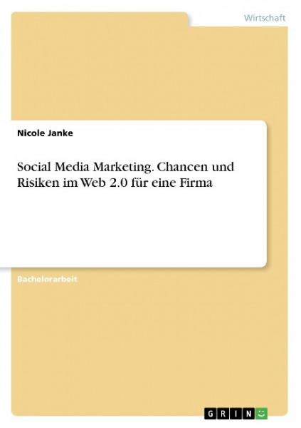 Social Media Marketing. Chancen und Risiken im Web 2.0 für eine Firma