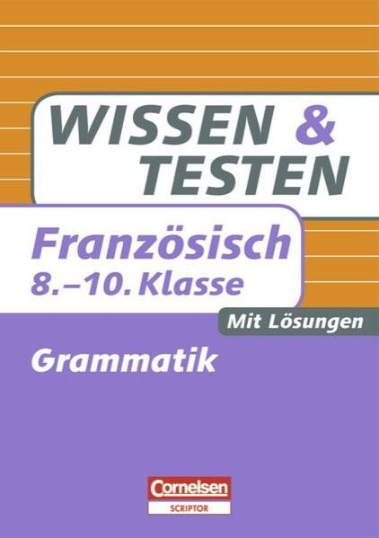 Wissen und Testen - Französisch: 8.-10. Schuljahr - Grammatik: Buch mit Lösungen