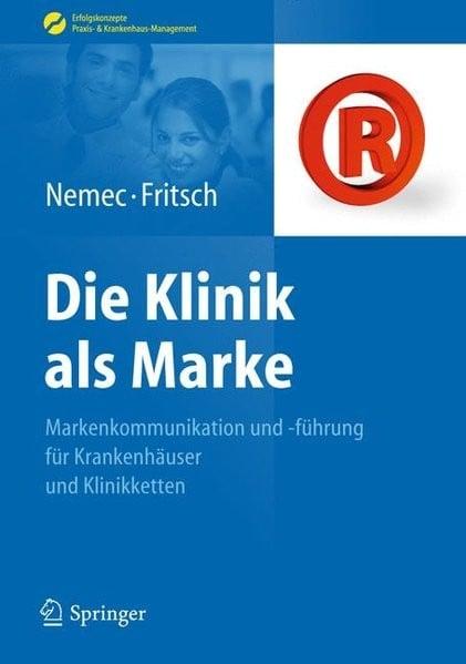 Die Klinik als Marke: Markenkommunikation und -führung für Krankenhäuser und Klinikketten (Erfolgsko