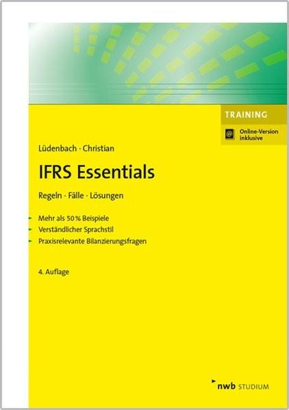 IFRS Essentials: Regeln, Fälle, Lösungen. Mehr als 50 % Beispiele. Verständlicher Sprachstil. Praxis
