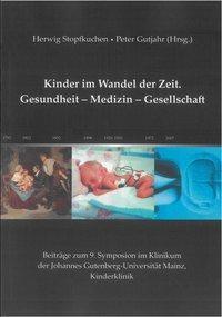 Kinder im Wandel der Zeit. Gesundheit - Medizin - Gesellschaft
