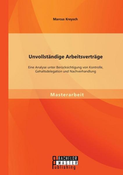 Unvollständige Arbeitsverträge: Eine Analyse unter Berücksichtigung von Kontrolle, Gehaltsdelegation