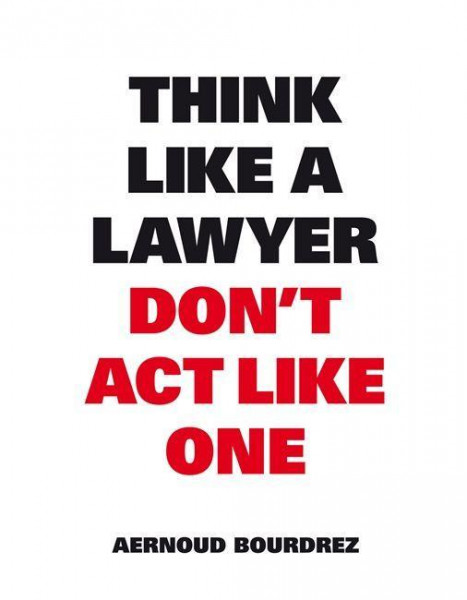 Think like a Lawyer Dont't act like One