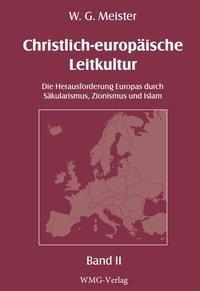 Christlich-europäische Leitkultur. Die Herausforderung Europas durch Säkularismus, Zionismus und Islam.