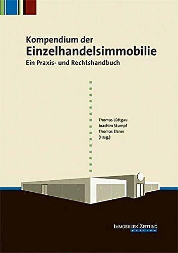 Kompendium der Einzelhandelsimmobilie: Ein Praxis- und Rechtshandbuch