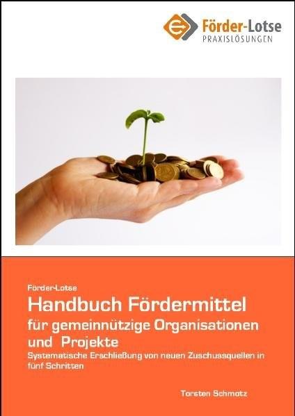 Förder-Lotse Handbuch Fördermittel für gemeinnützige Projekte und Organisationen: In fünf Schritten