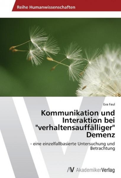 """Kommunikation und Interaktion bei """"verhaltensauffälliger"""" Demenz"""